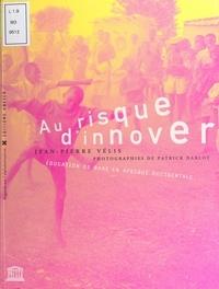 Jean-Pierre Vélis et Patrick Darlot - Au risque d'innover : éducation de base en Afrique occidentale.