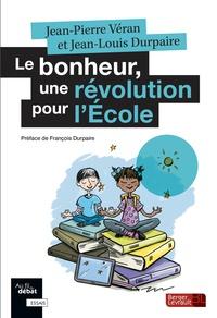 Jean-Pierre Véran et Jean-Louis Durpaire - Le bonheur, une révolution pour l'école.