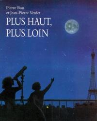 Jean-Pierre Verdet et Pierre Bon - Plus haut, plus loin.