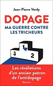 Jean-Pierre Verdy - Dopage - Ma guerre contre les tricheurs.