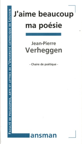 Jean-Pierre Verheggen - J'aime beaucoup ma poésie.