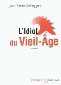 Jean-Pierre Verheggen - L'Idiot du Vieil-Age - (Excentries).