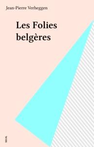Jean-Pierre Verheggen - Les Folies belgères.