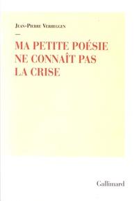 Jean-Pierre Verheggen - Ma petite poésie ne connaît pas la crise.