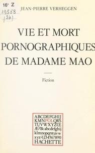 Jean-Pierre Verheggen et Paul Otchakovsky-Laurens - Vie et mort pornographiques de Madame Mao.