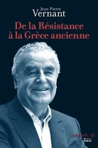 Jean-Pierre Vernant - De la Résistance à la Grèce ancienne.