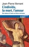 Jean-Pierre Vernant - L'INDIVIDU, LA MORT, L'AMOUR. - Soi-même et l'autre en Grèce ancienne.