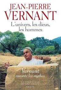 Téléchargez des livres gratuits pour Android L'univers, les dieux, les hommes  - Récits grecs des origines (Litterature Francaise) 9782021068740 par Jean-Pierre Vernant