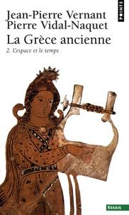 Jean-Pierre Vernant et Pierre Vidal-Naquet - La Grèce ancienne - Tome 2, L'espace et le temps.