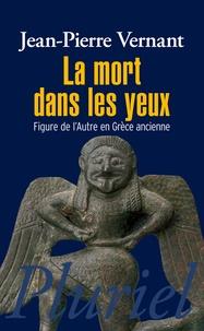 Jean-Pierre Vernant - La mort dans les yeux - Figure de l'Autre en Grèce ancienne.