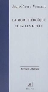 Jean-Pierre Vernant - La mort héroïque chez les Grecs.