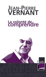 Jean-Pierre Vernant - La volonté de comprendre.