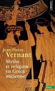 Jean-Pierre Vernant - Mythe et religion en Grèce ancienne.