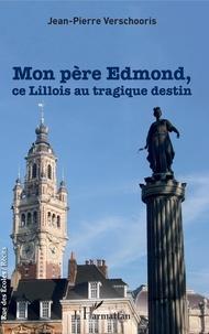 Jean-Pierre Verschooris - Mon père Edmond, ce Lillois au tragique destin.
