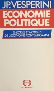 Jean-Pierre Vesperini - Economie politique: théorie et modéles de l'économie contemporaine..