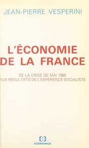 Jean-Pierre Vesperini - L'économie de la France : de la crise de mai 1968 aux résultats de l'expérience socialiste.