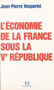Jean-Pierre Vesperini - L'économie de la France sous la Ve République.