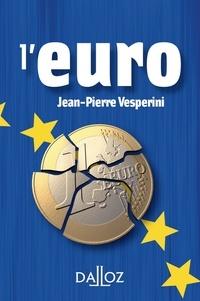 Jean-Pierre Vesperini - L'euro - Origines, vertus et vices, crises et avenir.