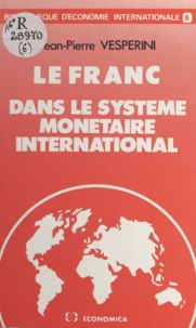 Jean-Pierre Vesperini - La France dans le système monétaire international.