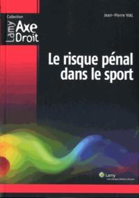 Jean-Pierre Vial - Le risque pénal dans le sport.