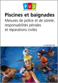 Jean-Pierre Vial - Piscines et baignades - Mesures de police et de sûreté, responsabilités pénales et réparations civiles.