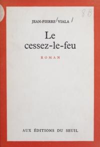 Jean-Pierre Viala - Le cessez-le-feu.