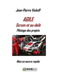 Jean-Pierre Vickoff - Agile Scrum et au-delà - Pilotage des projets - Mise en oeuvre rapide.