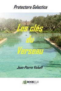 Jean-Pierre Vickoff - Les clés du Verseau - Protectora Galactica 3.