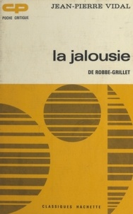 Jean-Pierre Vidal et Georges Raillard - La jalousie, de Robbe-Grillet.