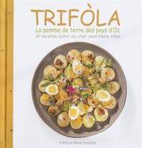 Jean-Pierre Vidal - Trifola : la pomme de terre des pays d'Oc - 40 recettes bistrot du chef Jean-Pierre Vidal.
