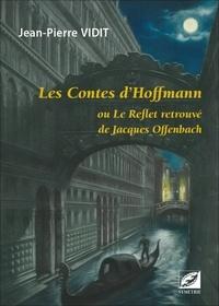 Jean-Pierre Vidit - Les Contes d'Hoffmann - Ou Le reflet retrouvé de Jacques Offenbach.