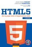 Jean-Pierre Vincent et Jonathan Verrecchia - HTML5 - 2e éd. - De la page web à l'application web.