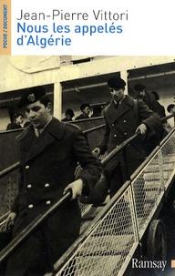 Jean-Pierre Vittori - Nous, les appelés d'Algérie.