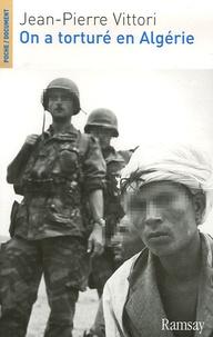 Jean-Pierre Vittori - On a torturé en Algérie.