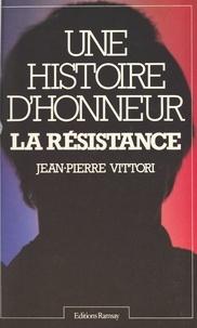 Jean-Pierre Vittori - Une Histoire d'honneur - La Résistance.