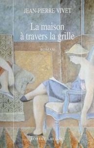 Jean-Pierre Vivet - La maison à travers la grille.