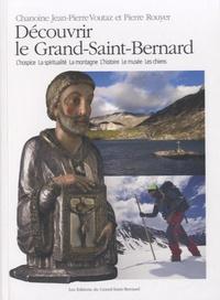 Découvrir le Grand-Saint-Bernard - Jean-Pierre Voutaz  