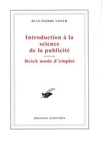 Jean-Pierre Voyer - Introduction à la science de la publicité - Suivi de Reich mode d'emploi.