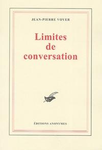 Jean-Pierre Voyer - Limites de conversation.