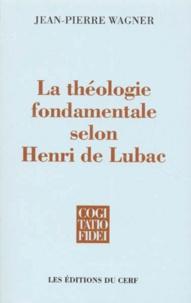 Jean-Pierre Wagner - La théologie fondamentale selon Henri de Lubac.