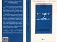 Jean-Pierre Warnier - Authentifier la marchandise - Anthropologie critique de la quête d'authenticité.