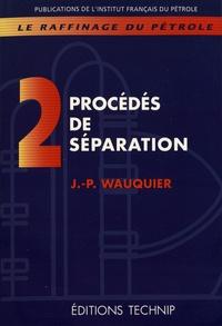 Le raffinage du pétrole- Tome 2, Procédés de séparation - Jean-Pierre Wauquier | Showmesound.org