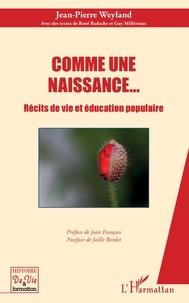 Jean-Pierre Weyland - Comme une naissance... - Récits de vie et éducation populaire.