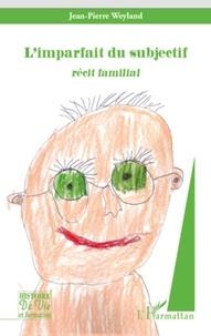 Jean-Pierre Weyland - L'imparfait du subjonctif - Récit familial.