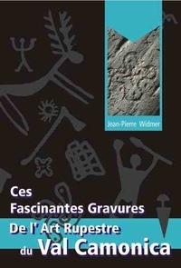 Jean-Pierre Widmer - Ces fascinantes gravures de l'art rupestre du Val Camonica.