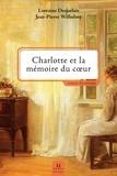 Jean-Pierre Wilhelmy et Lorraine Desjarlais - Charlotte et la mémoire du cœur.