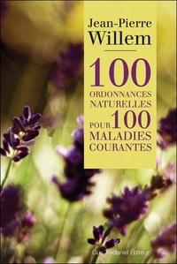Jean-Pierre Willem - 100 ordonnances naturelles pour 100 maladies courantes.