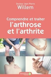 Jean-Pierre Willem - Comprendre et traiter l'arthrose et l'arthrite.