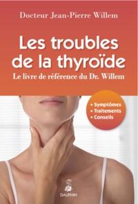 Jean-Pierre Willem - Les troubles de la thyroïde - Symptômes, traitements, conseils.