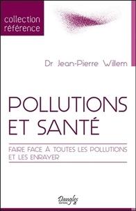 Jean-Pierre Willem - Pollutions et santé - Faire face à toutes les pollutions et les enrayer.
